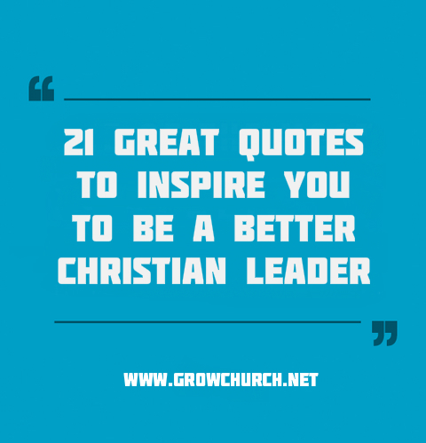 21 Greatest Christian Leadership Quotes