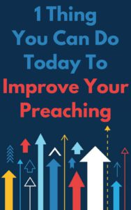 1 thing you can do today to improve your preaching