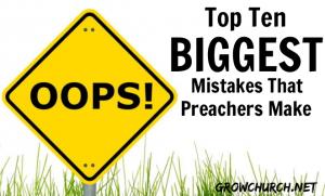 top ten biggest mistakes preachers make