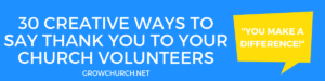 CREATIVE WAYS TO SAY THANK YOU TO YOUR CHURCH VOLUNTEERS
