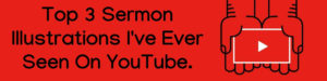 Top 3 Sermon Illustrations Ive Ever Seen On YouTube