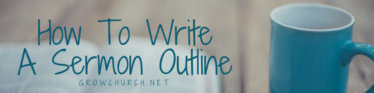 How To Write A Sermon Outline - Your Step-By-Step Guide