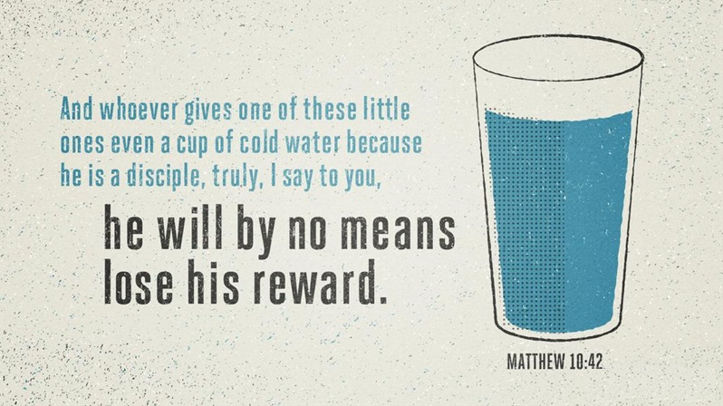 whoever gives one of these little ones even a cup of cold water because he is a disciple, truly, I say to you, he will by no means lose his reward.