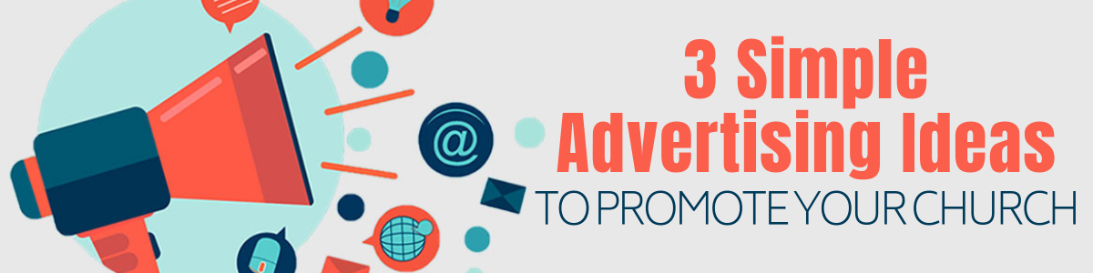 3 Simple Church Advertising Ideas To Promote Your Church