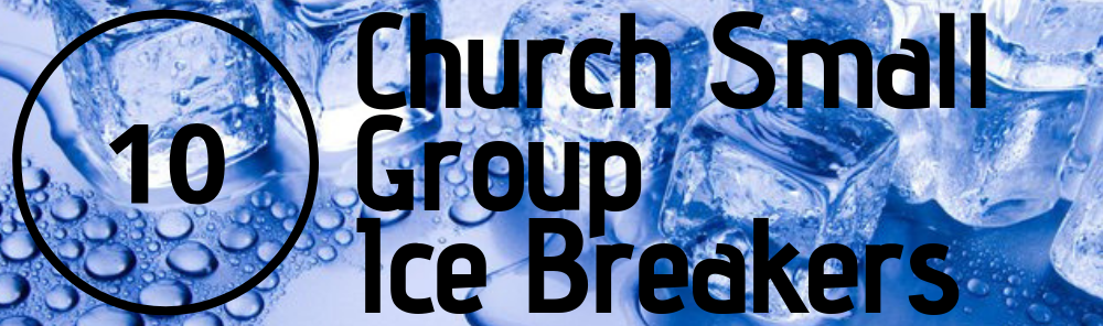 church small group ice breakers