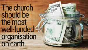 the church should be the most well funded organisation on earth